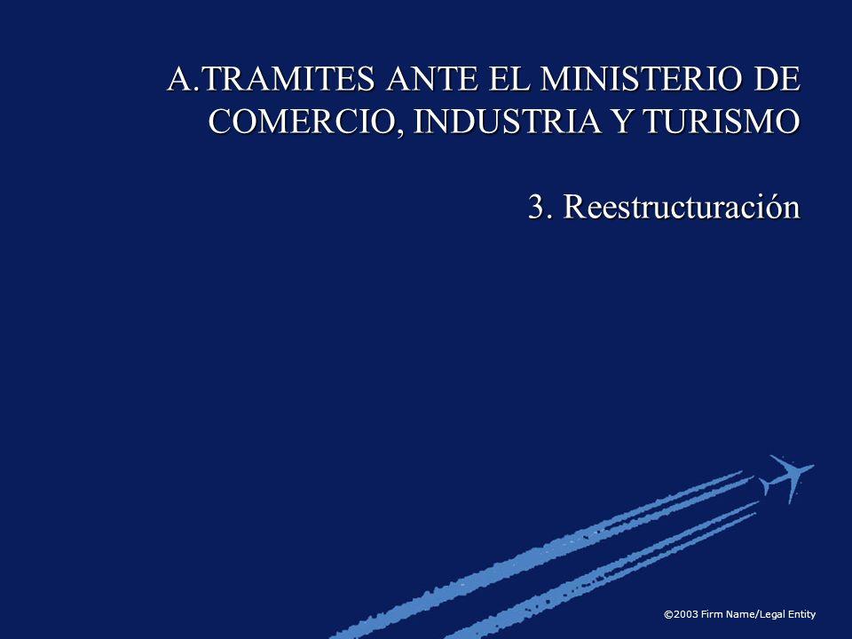 ©2003 Firm Name/Legal Entity A.TRAMITES ANTE EL MINISTERIO DE COMERCIO, INDUSTRIA Y TURISMO 3. Reestructuración