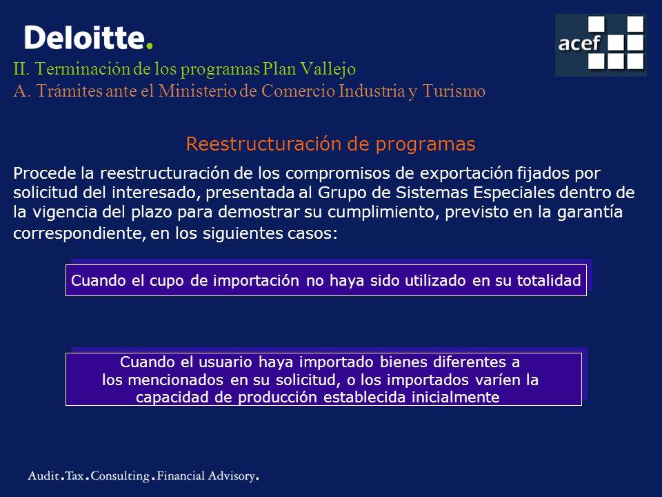 II. Terminación de los programas Plan Vallejo A. Trámites ante el Ministerio de Comercio Industria y Turismo Reestructuración de programas Procede la