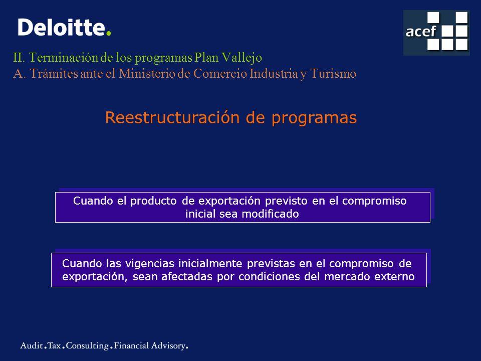 II. Terminación de los programas Plan Vallejo A. Trámites ante el Ministerio de Comercio Industria y Turismo Reestructuración de programas Cuando el p