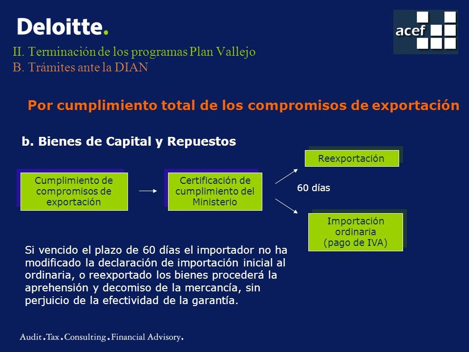 II. Terminación de los programas Plan Vallejo B. Trámites ante la DIAN Por cumplimiento total de los compromisos de exportación b. Bienes de Capital y