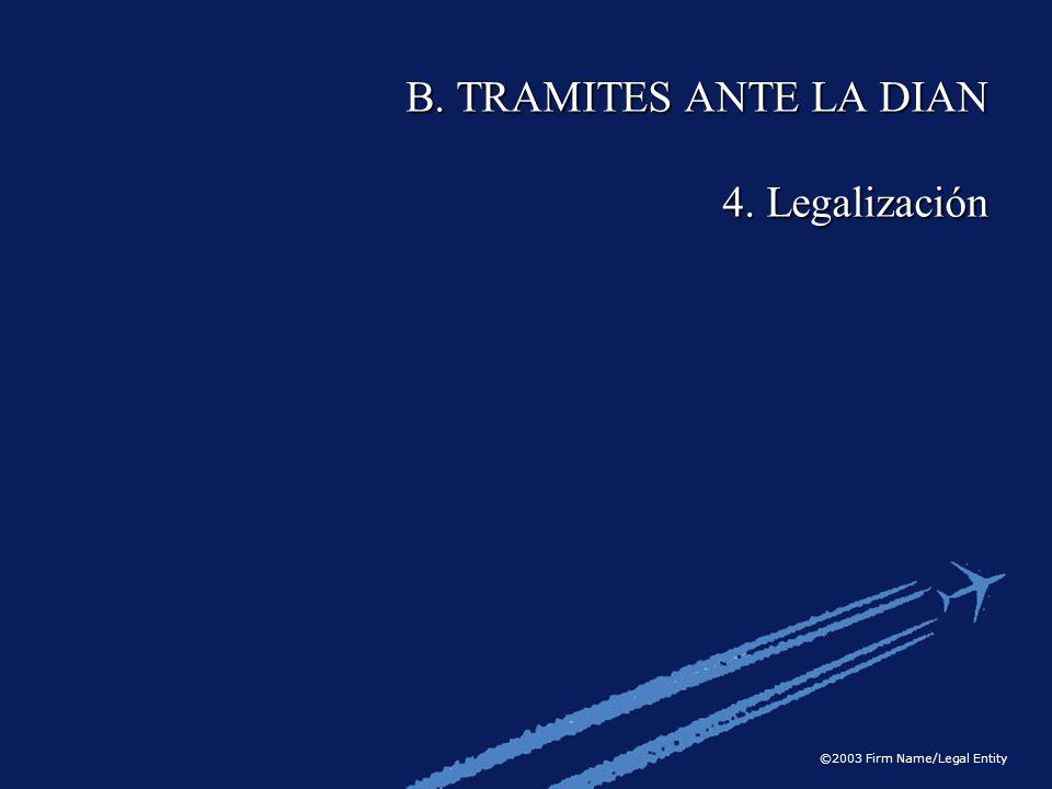©2003 Firm Name/Legal Entity B. TRAMITES ANTE LA DIAN 4. Legalización