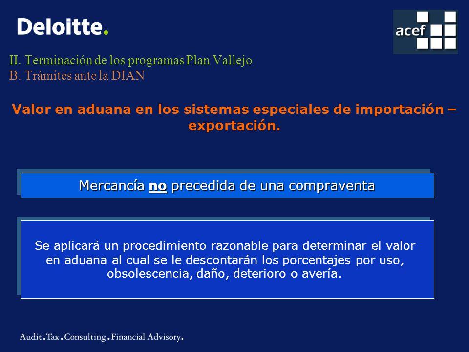 II. Terminación de los programas Plan Vallejo B. Trámites ante la DIAN Valor en aduana en los sistemas especiales de importación – exportación. Mercan