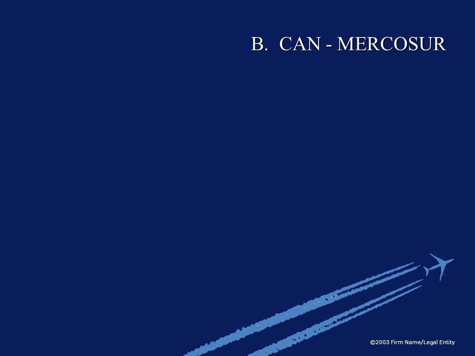 ©2003 Firm Name/Legal Entity B. CAN - MERCOSUR