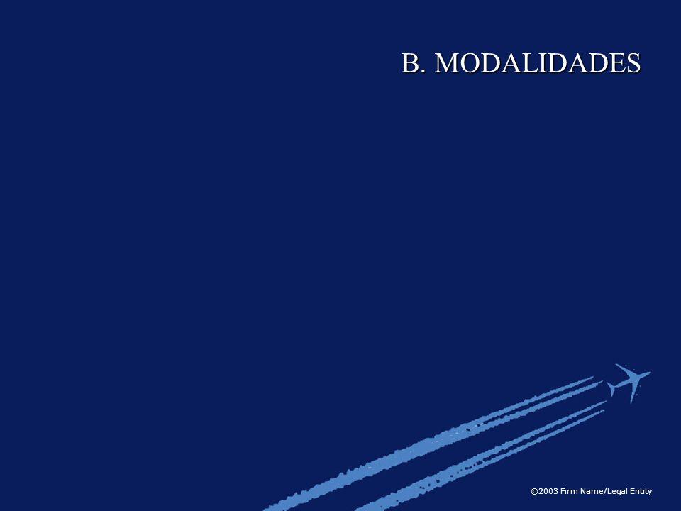 ©2003 Firm Name/Legal Entity B. MODALIDADES