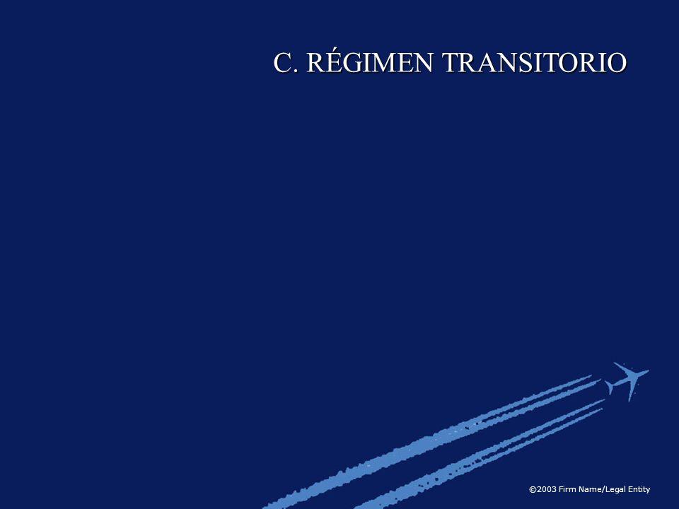 ©2003 Firm Name/Legal Entity C. RÉGIMEN TRANSITORIO