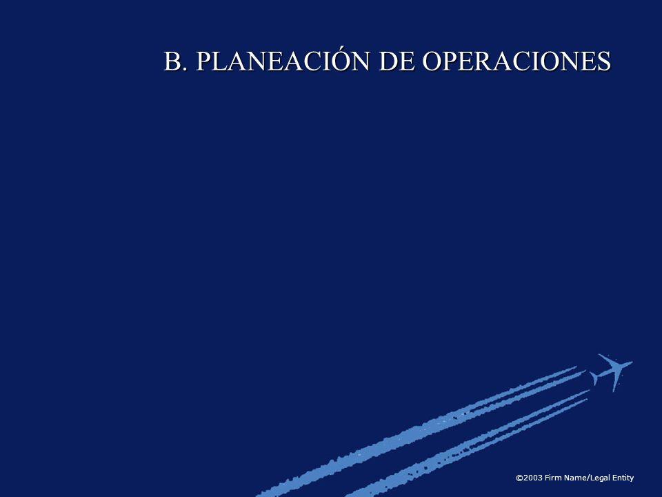 ©2003 Firm Name/Legal Entity B. PLANEACIÓN DE OPERACIONES