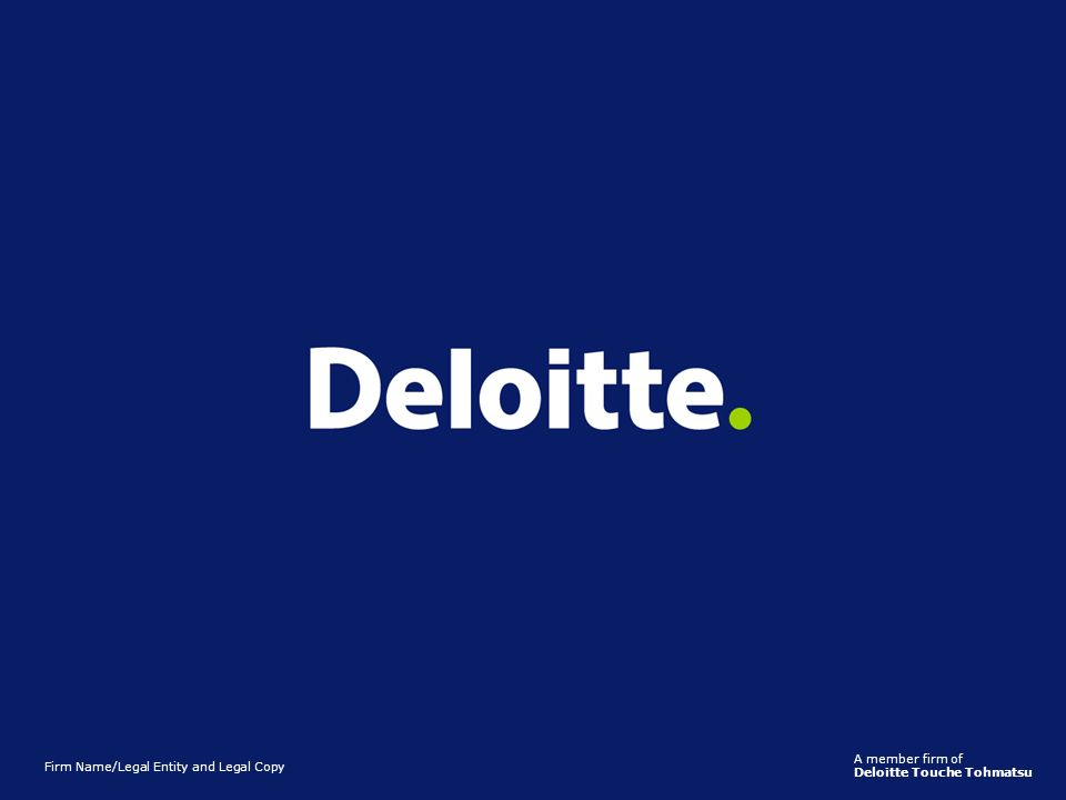 Firm Name/Legal Entity and Legal Copy A member firm of Deloitte Touche Tohmatsu