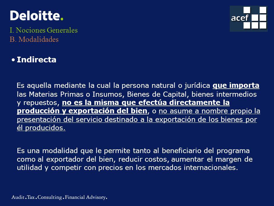 I. Nociones Generales B. Modalidades Indirecta Es aquella mediante la cual la persona natural o jurídica que importa las Materias Primas o Insumos, Bi