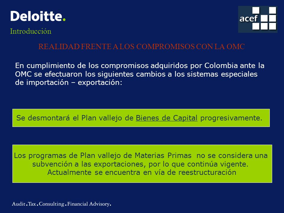 Introducción REALIDAD FRENTE A LOS COMPROMISOS CON LA OMC En cumplimiento de los compromisos adquiridos por Colombia ante la OMC se efectuaron los sig