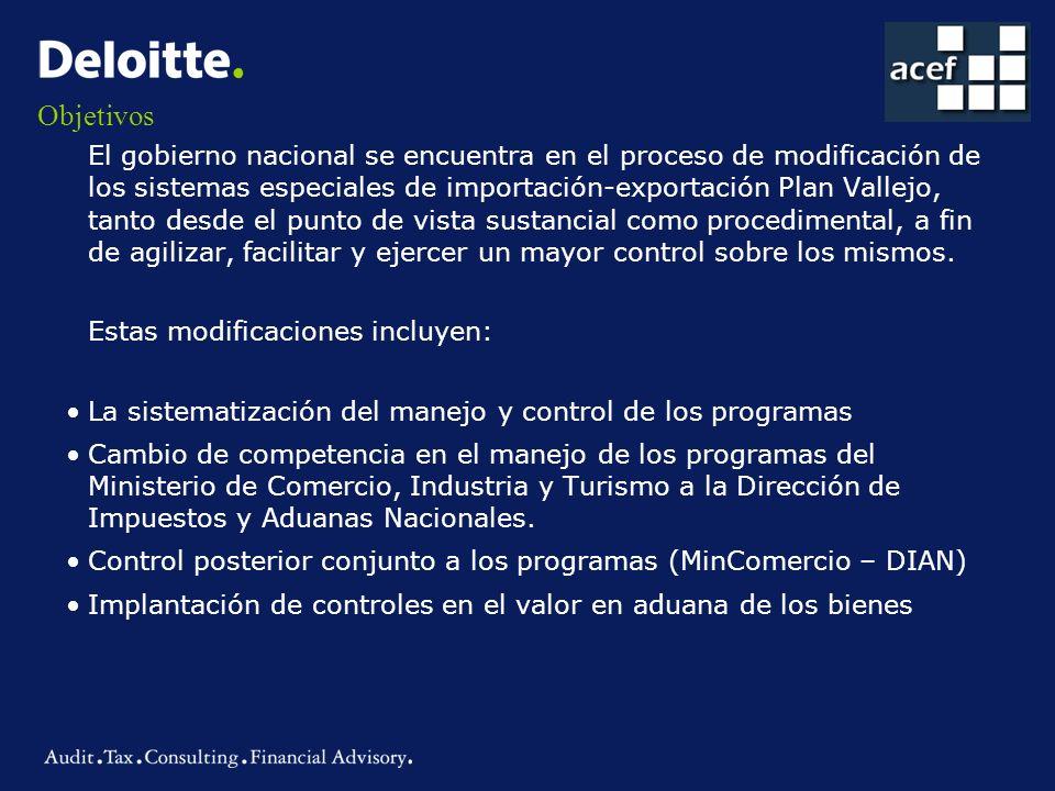 Objetivos El gobierno nacional se encuentra en el proceso de modificación de los sistemas especiales de importación-exportación Plan Vallejo, tanto de