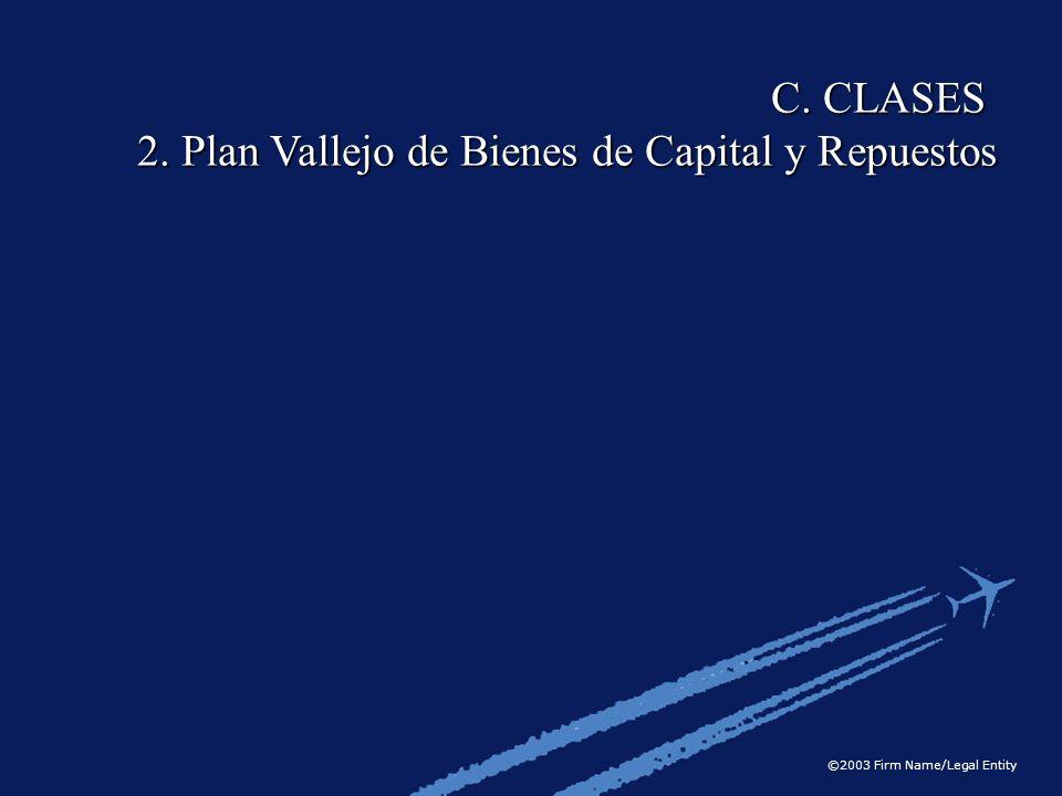 ©2003 Firm Name/Legal Entity C. CLASES 2. Plan Vallejo de Bienes de Capital y Repuestos