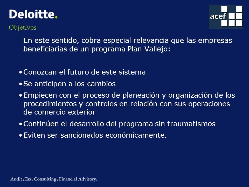 Objetivos En este sentido, cobra especial relevancia que las empresas beneficiarias de un programa Plan Vallejo: Conozcan el futuro de este sistema Se