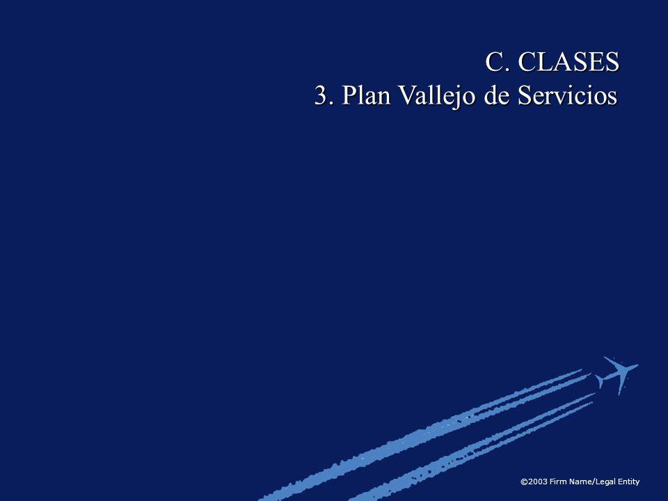 ©2003 Firm Name/Legal Entity C. CLASES 3. Plan Vallejo de Servicios