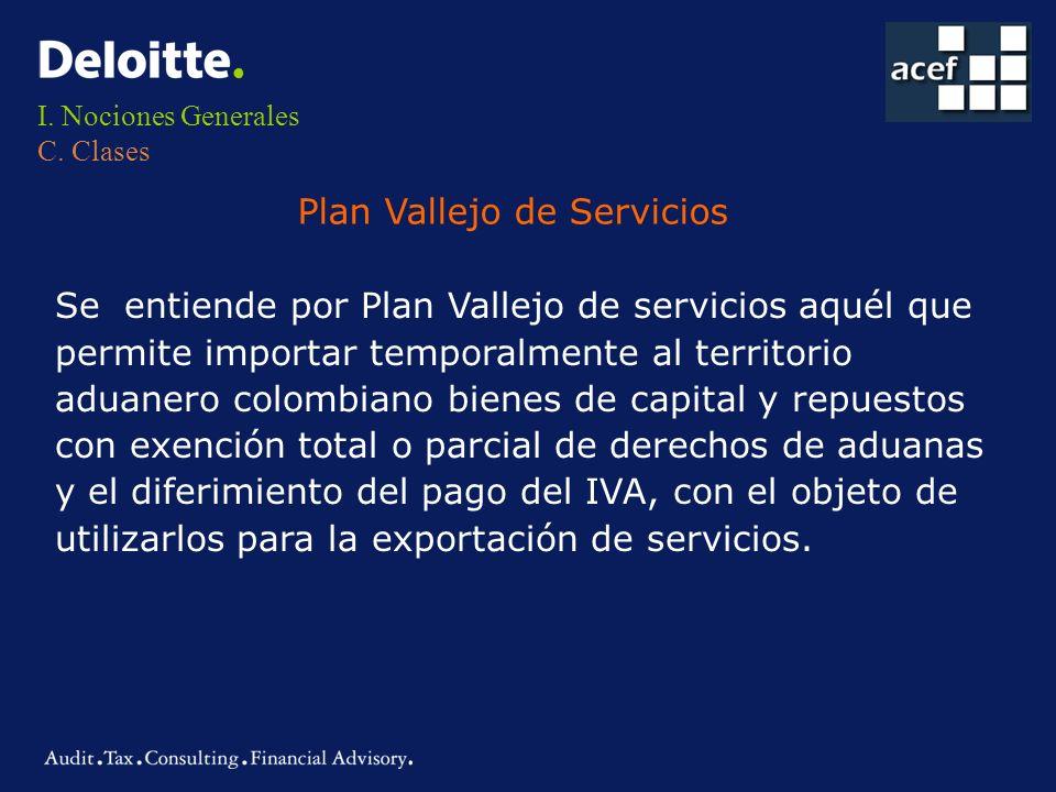 I. Nociones Generales C. Clases Plan Vallejo de Servicios Se entiende por Plan Vallejo de servicios aquél que permite importar temporalmente al territ