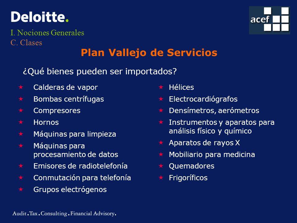 I. Nociones Generales C. Clases Plan Vallejo de Servicios ¿Qué bienes pueden ser importados? «Calderas de vapor «Bombas centrífugas «Compresores «Horn