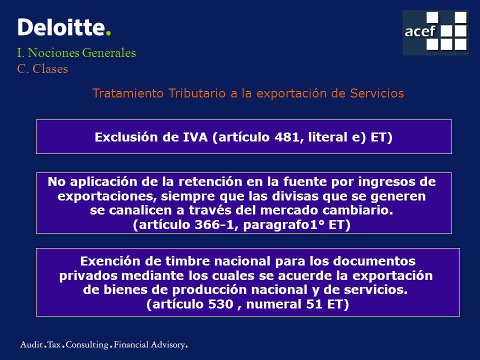 I. Nociones Generales C. Clases Tratamiento Tributario a la exportación de Servicios Exclusión de IVA (artículo 481, literal e) ET) No aplicación de l