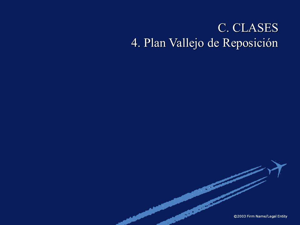 ©2003 Firm Name/Legal Entity C. CLASES 4. Plan Vallejo de Reposición