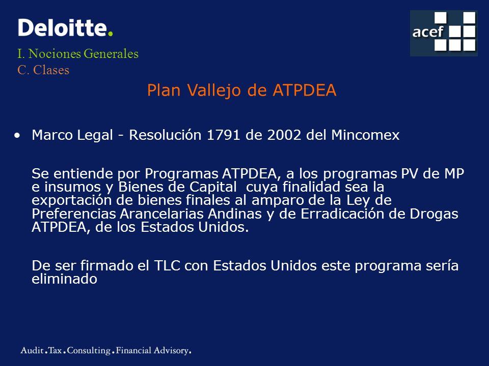 I. Nociones Generales C. Clases Plan Vallejo de ATPDEA Marco Legal - Resolución 1791 de 2002 del Mincomex Se entiende por Programas ATPDEA, a los prog