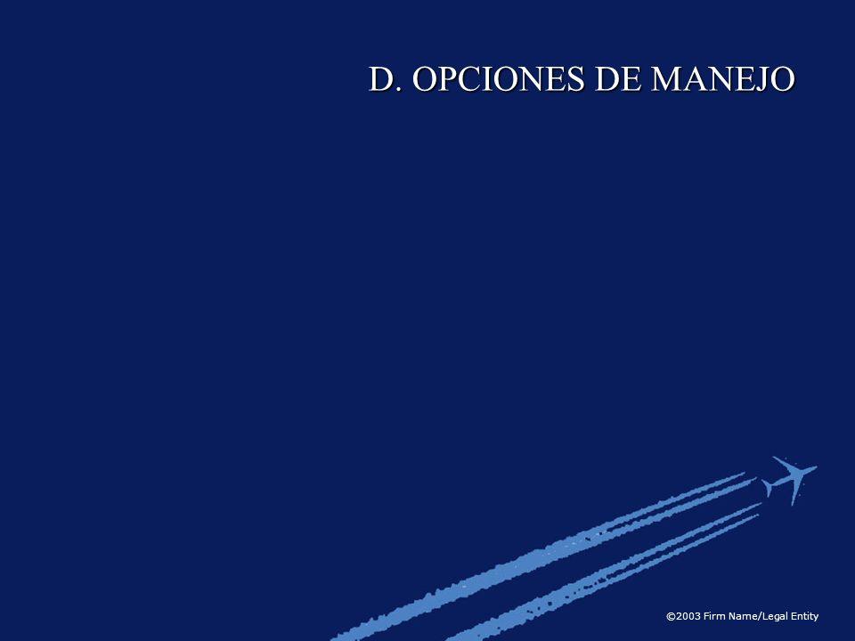 ©2003 Firm Name/Legal Entity D. OPCIONES DE MANEJO