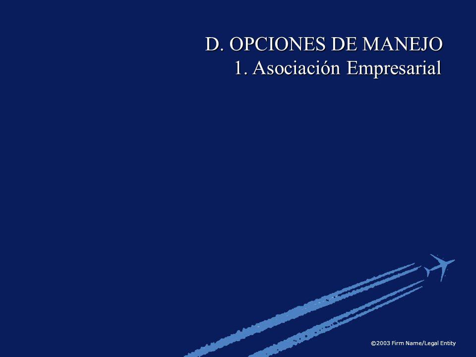©2003 Firm Name/Legal Entity D. OPCIONES DE MANEJO 1. Asociación Empresarial