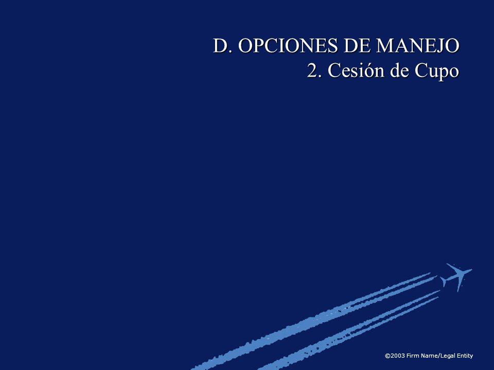 ©2003 Firm Name/Legal Entity D. OPCIONES DE MANEJO 2. Cesión de Cupo