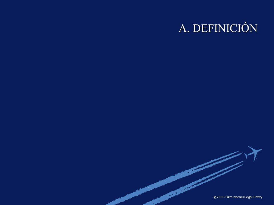 ©2003 Firm Name/Legal Entity A. DEFINICIÓN