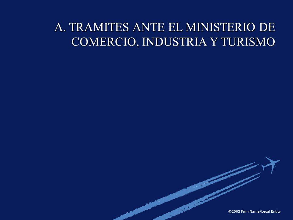 ©2003 Firm Name/Legal Entity A. TRAMITES ANTE EL MINISTERIO DE COMERCIO, INDUSTRIA Y TURISMO