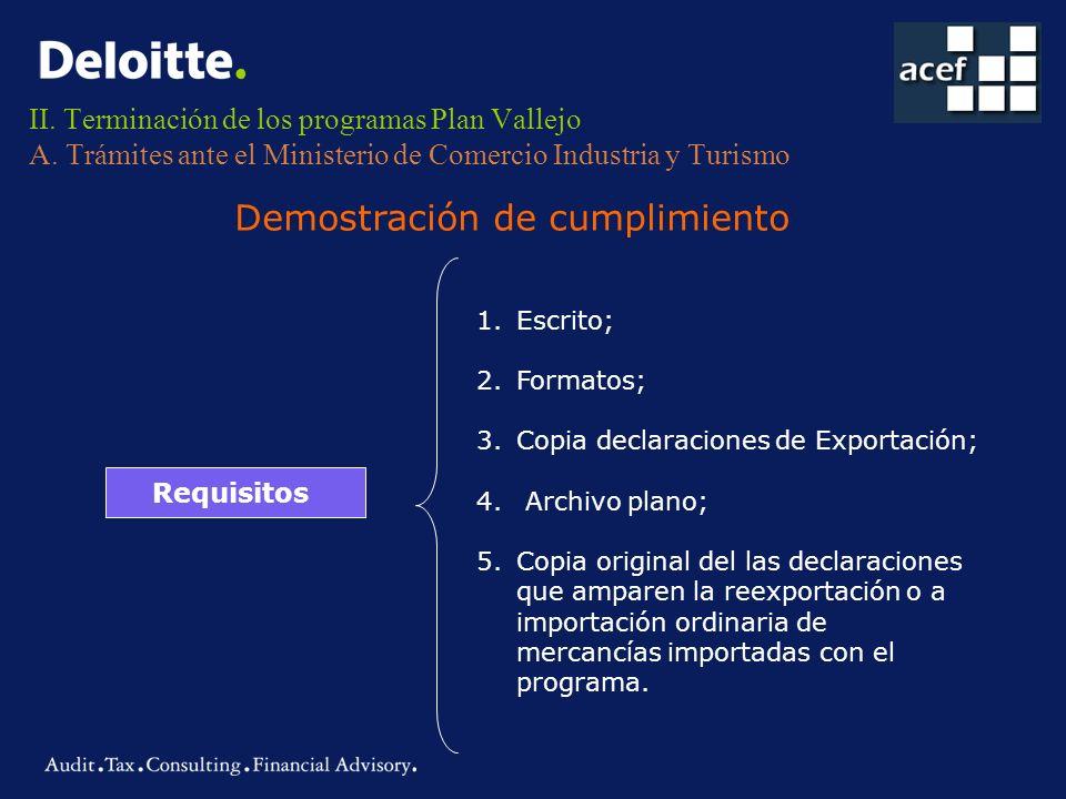 II. Terminación de los programas Plan Vallejo A. Trámites ante el Ministerio de Comercio Industria y Turismo Demostración de cumplimiento Requisitos 1