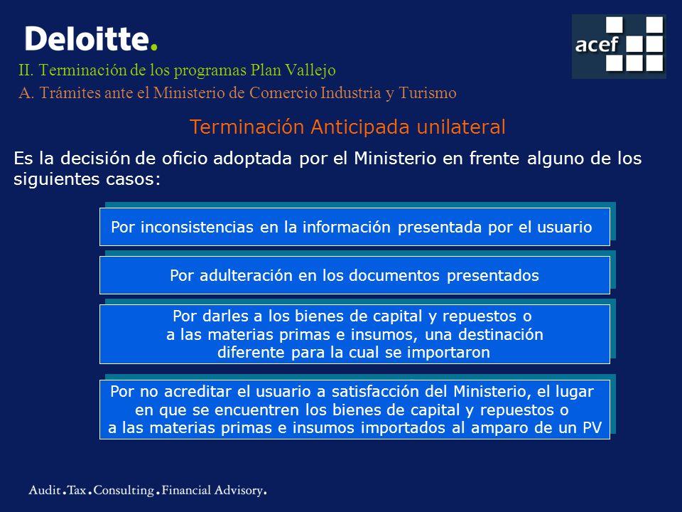 II. Terminación de los programas Plan Vallejo A. Trámites ante el Ministerio de Comercio Industria y Turismo Terminación Anticipada unilateral Es la d