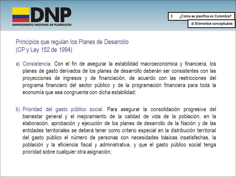 Principios que regulan los Planes de Desarrollo (CP y Ley 152 de 1994) a)Consistencia. Con el fin de asegurar la estabilidad macroeconómica y financie