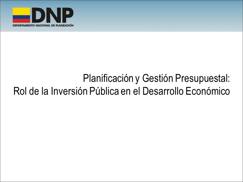 Planificación y Gestión Presupuestal: Rol de la Inversión Pública en el Desarrollo Económico