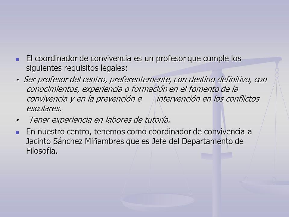 El coordinador de convivencia es un profesor que cumple los siguientes requisitos legales: El coordinador de convivencia es un profesor que cumple los