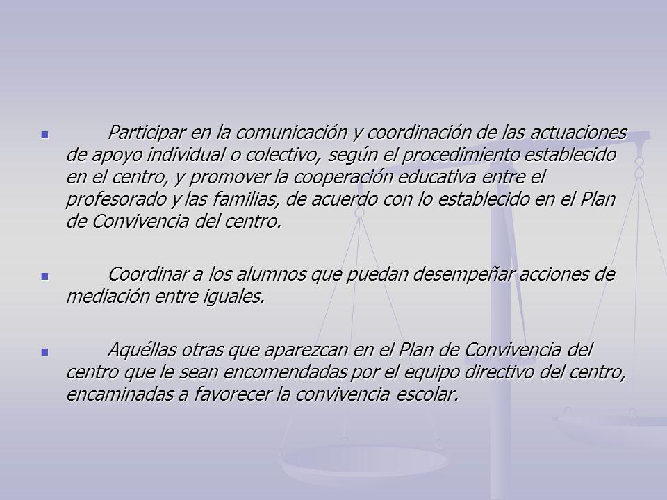 Participar en la comunicación y coordinación de las actuaciones de apoyo individual o colectivo, según el procedimiento establecido en el centro, y pr