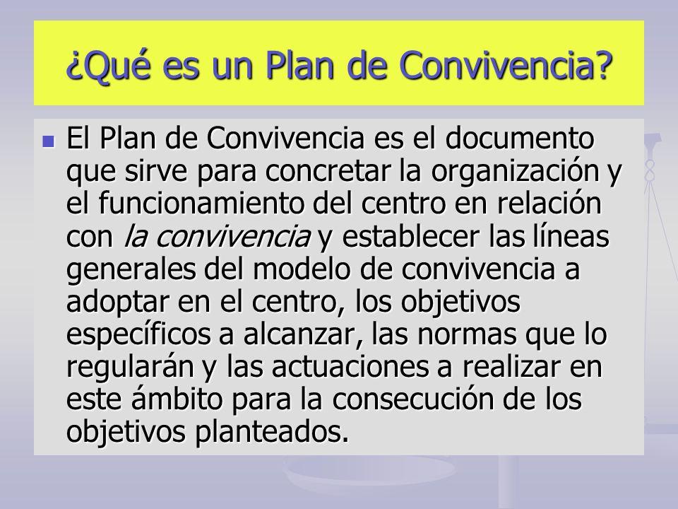 ¿Qué es un Plan de Convivencia? El Plan de Convivencia es el documento que sirve para concretar la organización y el funcionamiento del centro en rela