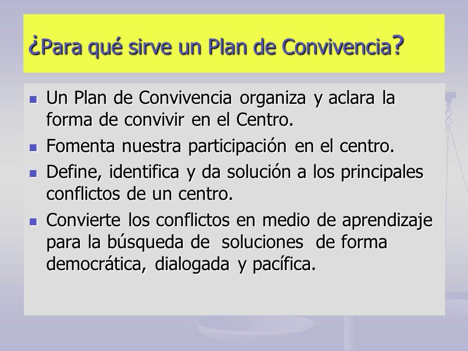 ¿ Para qué sirve un Plan de Convivencia ? Un Plan de Convivencia organiza y aclara la forma de convivir en el Centro. Un Plan de Convivencia organiza