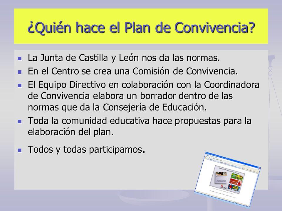 ¿ Quién hace el Plan de Convivencia? La Junta de Castilla y León nos da las normas. La Junta de Castilla y León nos da las normas. En el Centro se cre