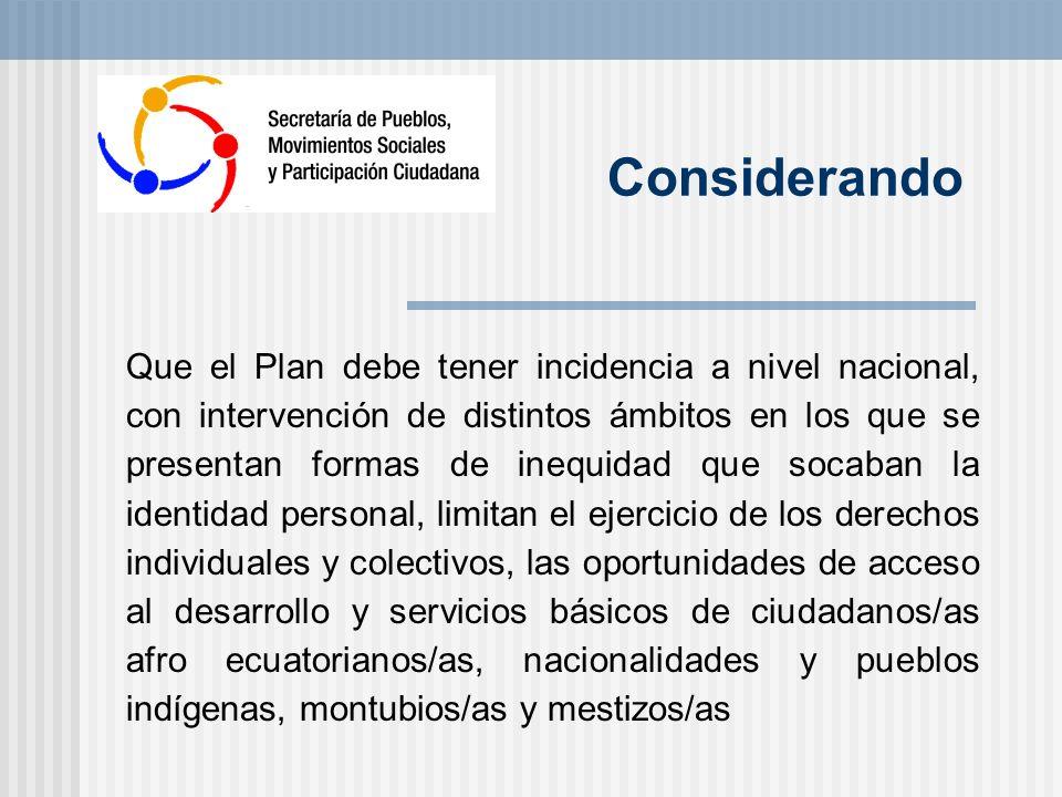Conclusiones - El Plan establece en su diagnóstico varios actores sociales asociados a la problemática, sin embargo de ello, en las estrategias de ejecución del mismo se prioriza a los grupos indígena y afroecuatoriano.