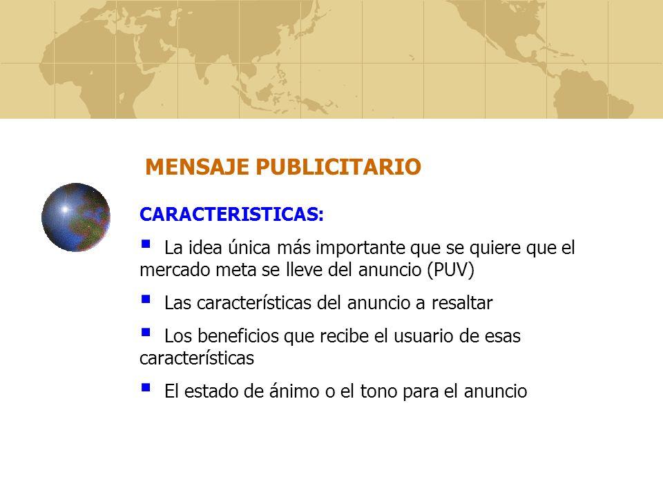 MENSAJE PUBLICITARIO CARACTERISTICAS: La idea única más importante que se quiere que el mercado meta se lleve del anuncio (PUV) Las características de
