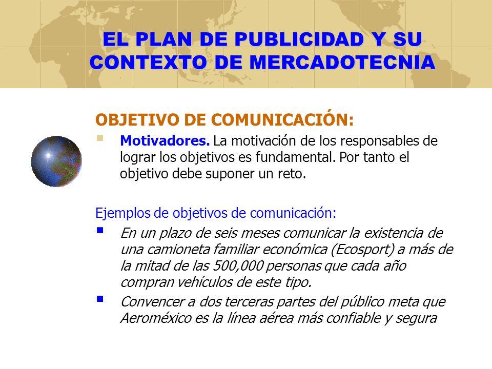 EL PLAN DE PUBLICIDAD Y SU CONTEXTO DE MERCADOTECNIA OBJETIVO DE COMUNICACIÓN: Motivadores. La motivación de los responsables de lograr los objetivos