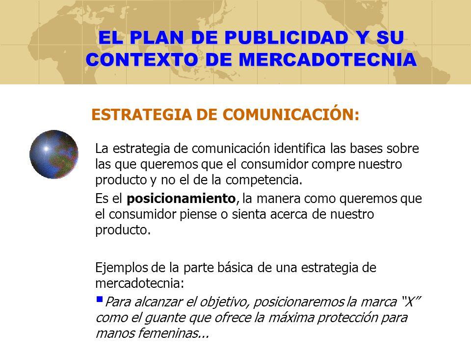 EL PLAN DE PUBLICIDAD Y SU CONTEXTO DE MERCADOTECNIA ESTRATEGIA DE COMUNICACIÓN: La estrategia de comunicación identifica las bases sobre las que quer