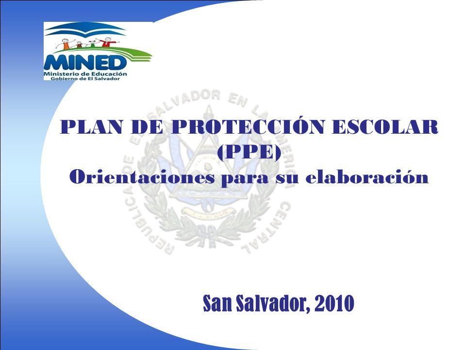 PLAN DE PROTECCIÓN ESCOLAR (PPE) Orientaciones para su elaboración San Salvador, 2010