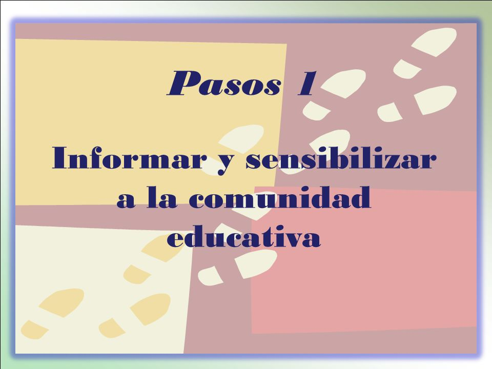 Pasos 1 Informar y sensibilizar a la comunidad educativa