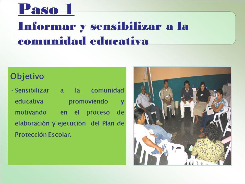 Paso 1 Informar y sensibilizar a la comunidad educativa Objetivo Sensibilizar a la comunidad educativa promoviendo y motivando en el proceso de elaboración y ejecución del Plan de Protección Escolar.
