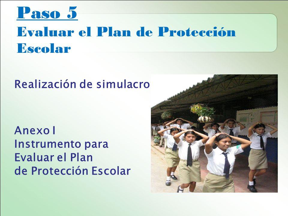 Paso 5 Evaluar el Plan de Protección Escolar Realización de simulacros Anexo I Instrumento para Evaluar el Plan de Protección Escolar