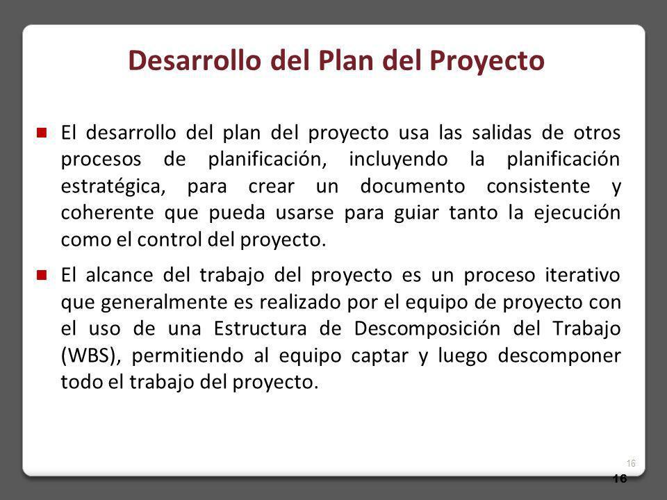 16 El desarrollo del plan del proyecto usa las salidas de otros procesos de planificación, incluyendo la planificación estratégica, para crear un documento consistente y coherente que pueda usarse para guiar tanto la ejecución como el control del proyecto.