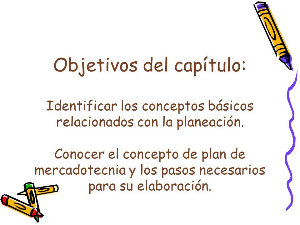 Objetivos del capítulo: Identificar los conceptos básicos relacionados con la planeación. Conocer el concepto de plan de mercadotecnia y los pasos nec