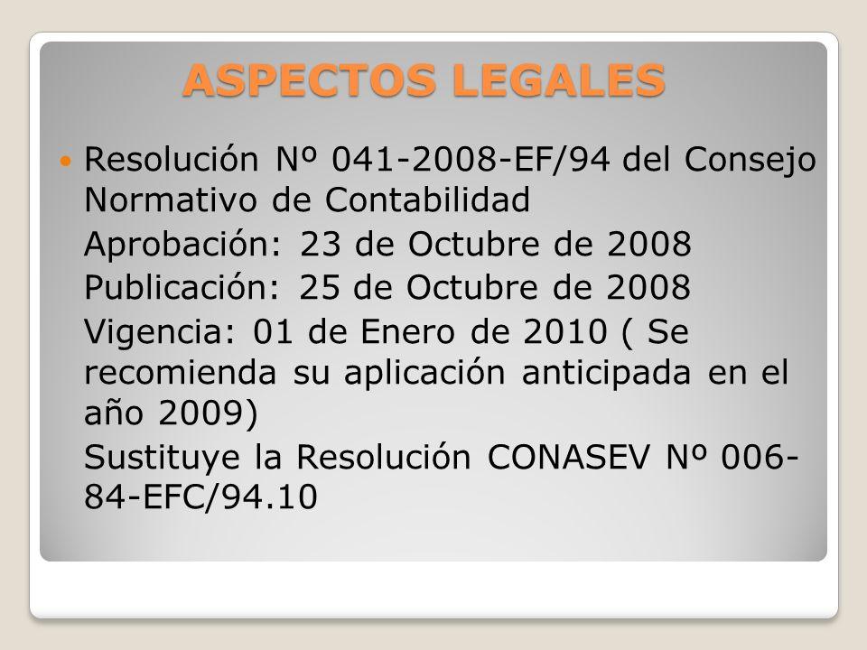 ASPECTOS LEGALES Resolución Nº 041-2008-EF/94 del Consejo Normativo de Contabilidad Aprobación: 23 de Octubre de 2008 Publicación: 25 de Octubre de 20