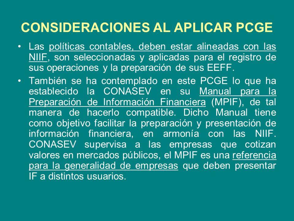 CONSIDERACIONES AL APLICAR PCGE Las políticas contables, deben estar alineadas con las NIIF, son seleccionadas y aplicadas para el registro de sus ope