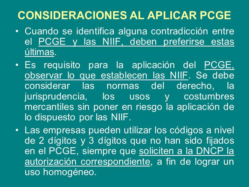 CONSIDERACIONES AL APLICAR PCGE Cuando se identifica alguna contradicción entre el PCGE y las NIIF, deben preferirse estas últimas. Es requisito para