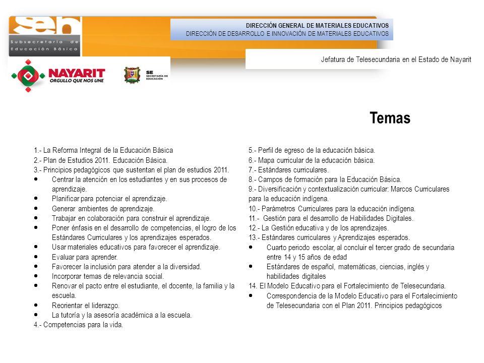 Temas 1.- La Reforma Integral de la Educación Básica 2.- Plan de Estudios 2011. Educación Básica. 3.- Principios pedagógicos que sustentan el plan de